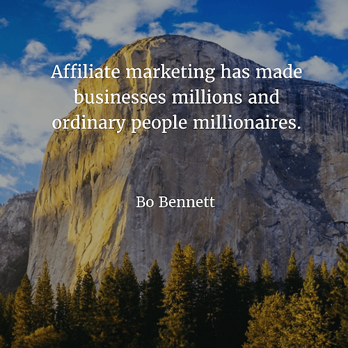 Affiliate marketing has made businesses millions and ordinary people millionaires Bo Bennett