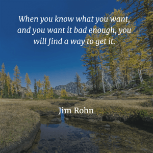 When you know what you want Jim Rohn