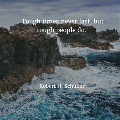 Robert H. Schuller Tough times never last, but tough people do