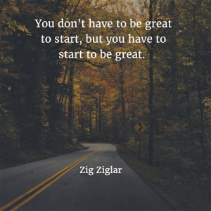 You don't have to be great to start Zig Ziglar